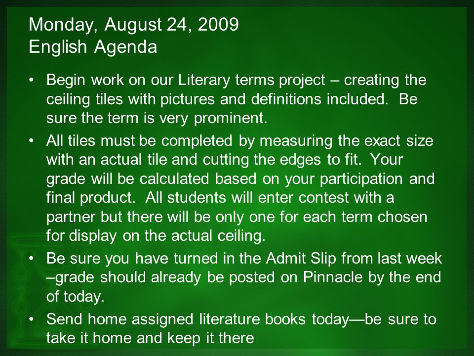Monday, August 24, 2009 English Agenda Begin work on our Literary terms project – creating the ceiling tiles with pictures and definitions included.