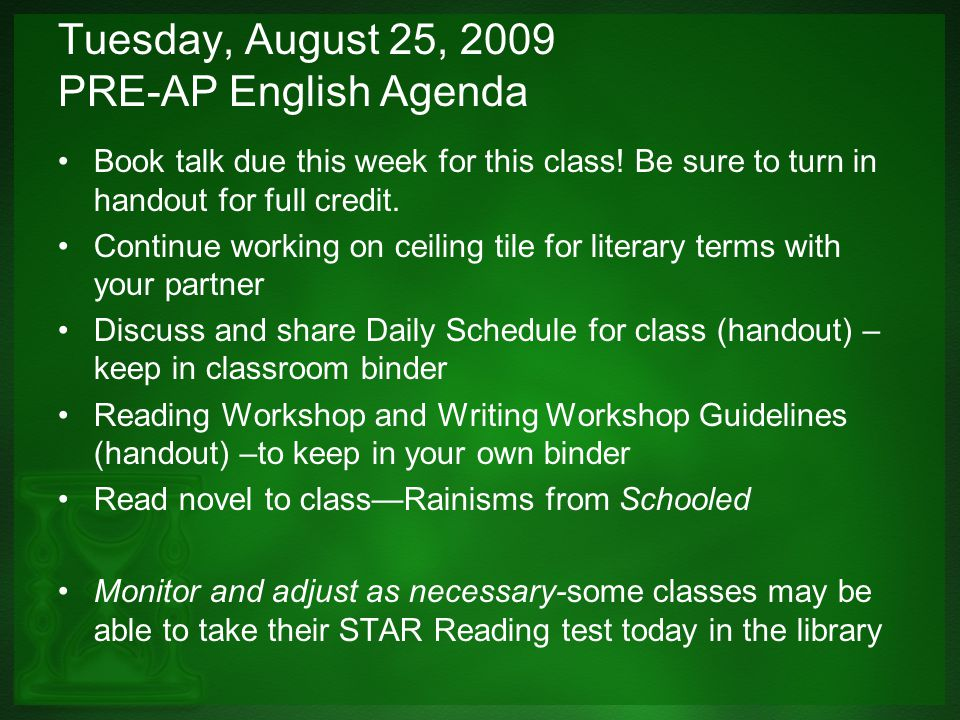 Tuesday, August 25, 2009 PRE-AP English Agenda Book talk due this week for this class.