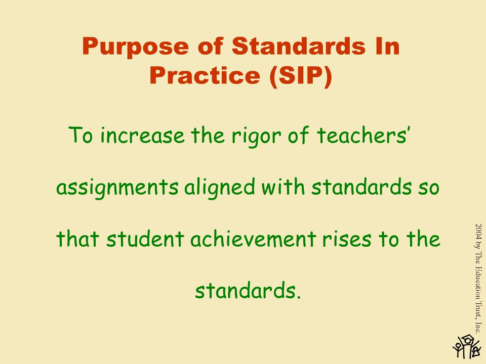 2004 by The Education Trust, Inc. Standards in Practice (SIP) What is it.