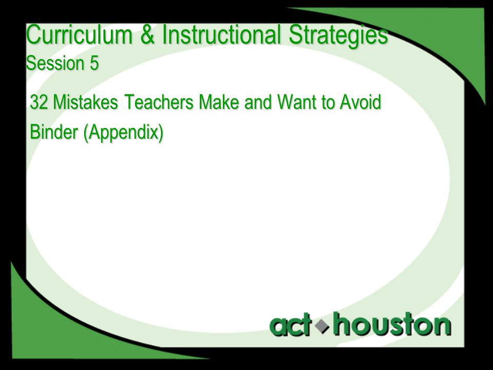32 Mistakes Teachers Make and Want to Avoid Binder (Appendix) Curriculum & Instructional Strategies Session 5