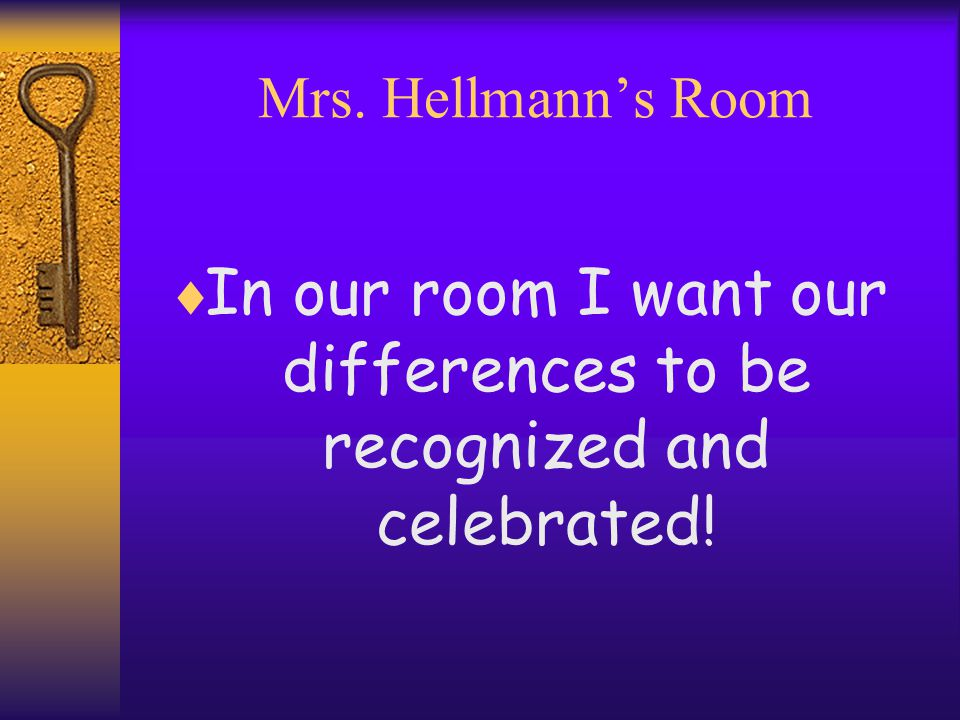 Mrs. Hellmann's Room  In our room I want our differences to be recognized and celebrated!