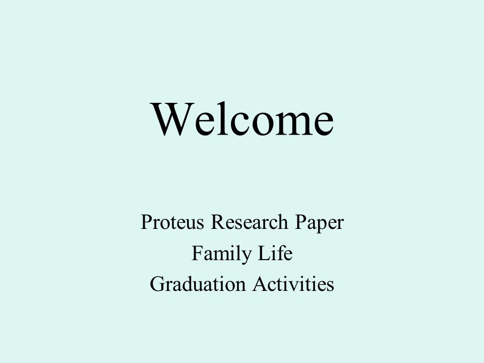 Welcome Proteus Research Paper Family Life Graduation Activities