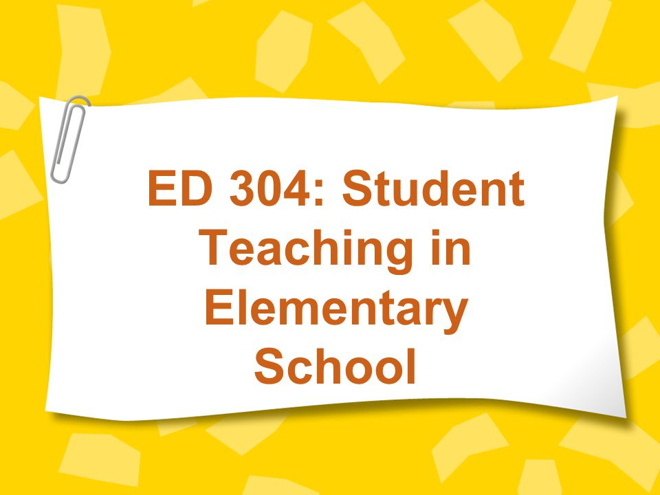 ED 304: Student Teaching in Elementary School