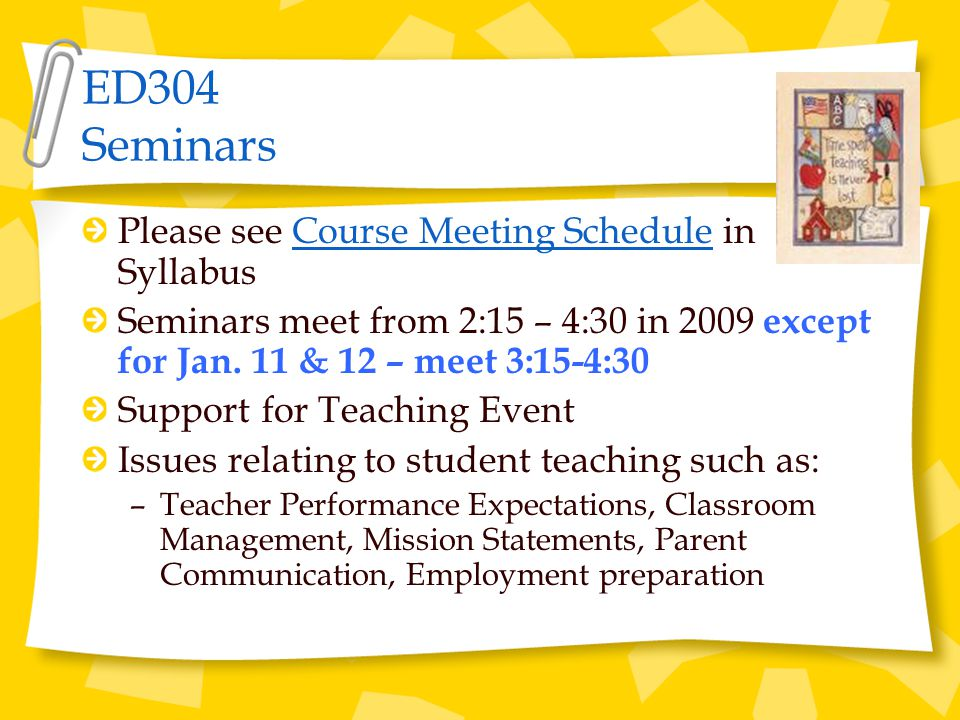 ED304 Seminars Please see Course Meeting Schedule in Syllabus Seminars meet from 2:15 – 4:30 in 2009 except for Jan.