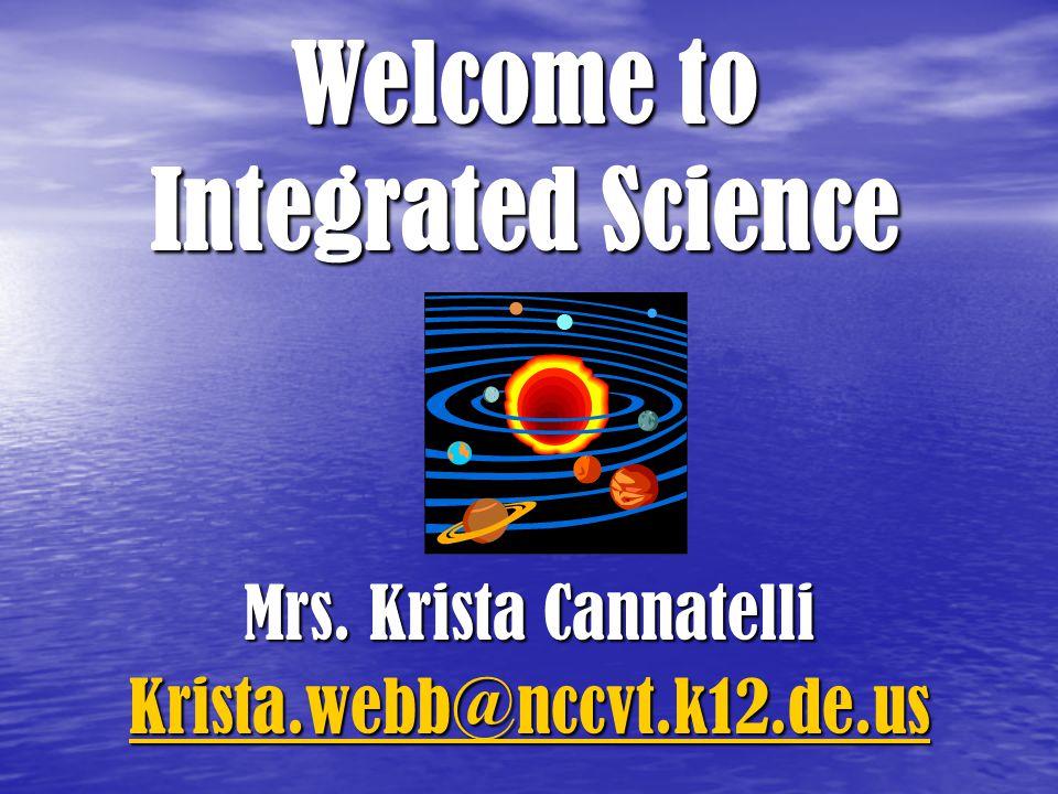 Mrs. Krista Cannatelli Krista.webb@nccvt.k12.de.us Welcome to Integrated Science
