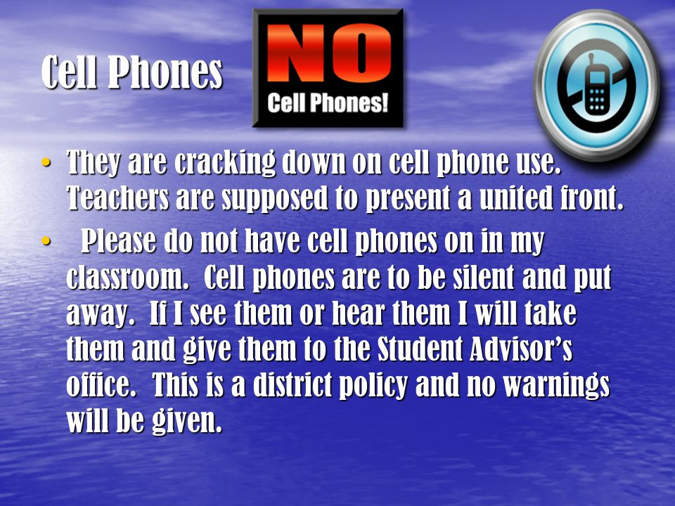 Cell Phones They are cracking down on cell phone use. Teachers are supposed to present a united front. They are cracking down on cell phone use. Teach