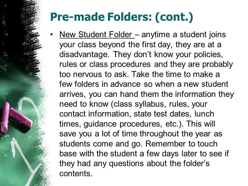 Pre-made Folders: (cont.) New Student Folder – anytime a student joins your class beyond the first day, they are at a disadvantage. They don't know yo