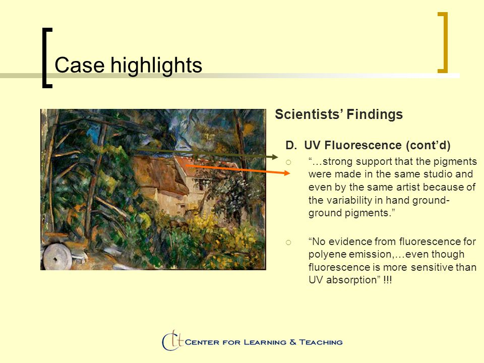 """Case highlights Scientists' Findings D. UV Fluorescence (cont'd)  """"…strong support that the pigments were made in the same studio and even by the sam"""