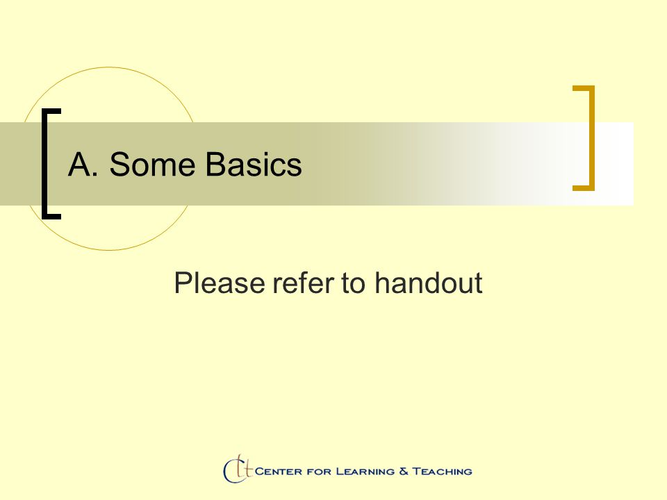 A. Some Basics Please refer to handout