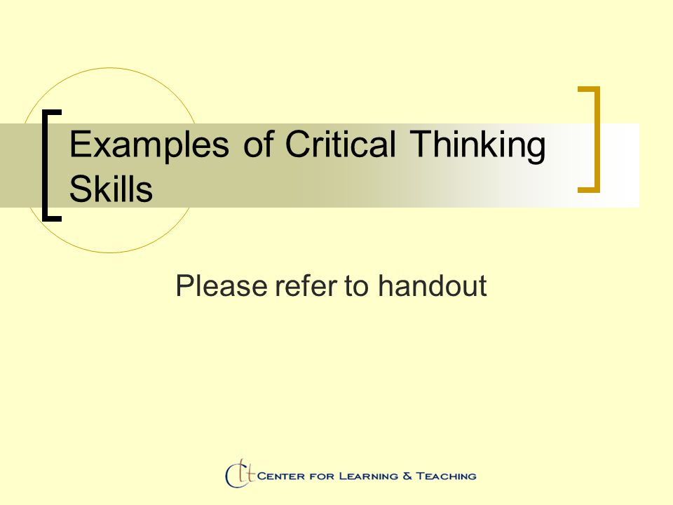Examples of Critical Thinking Skills Please refer to handout