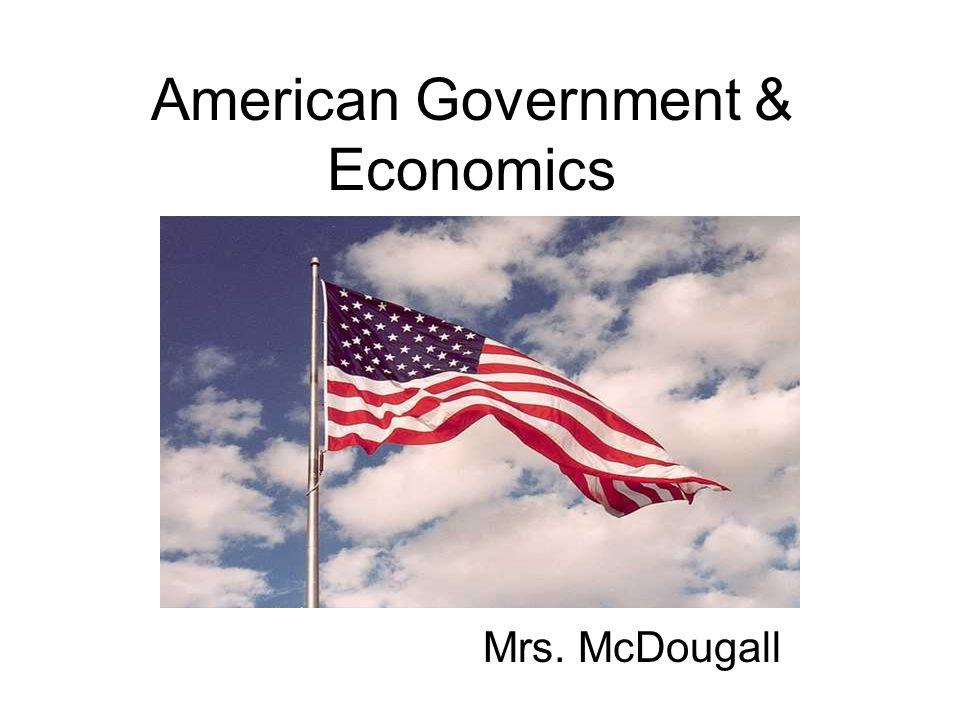 American Government & Economics Mrs. McDougall