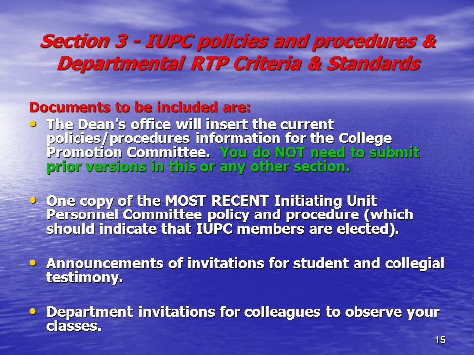 15 Section 3 - IUPC policies and procedures & Departmental RTP Criteria & Standards Documents to be included are: The Dean's office will insert the current policies/procedures information for the College Promotion Committee.