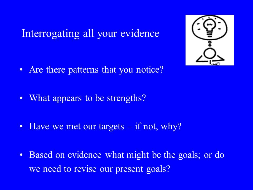 Interrogating all your evidence Are there patterns that you notice.