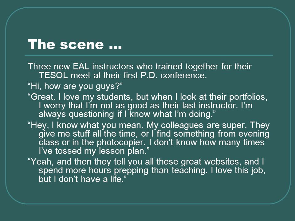 The scene … Three new EAL instructors who trained together for their TESOL meet at their first P.D.