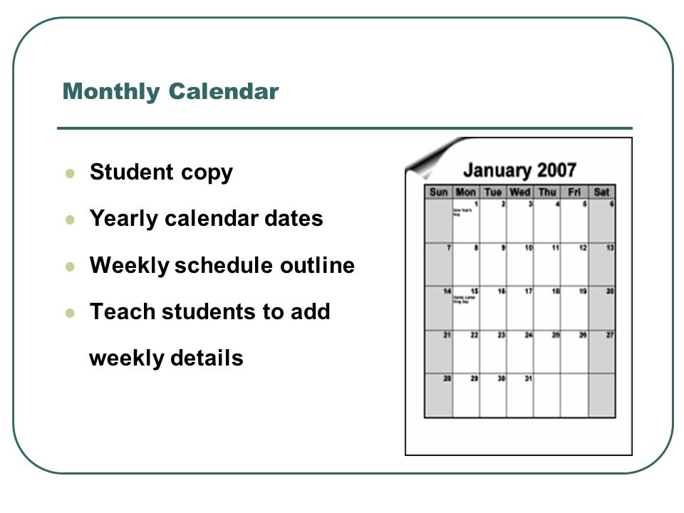 Monthly Calendar Student copy Yearly calendar dates Weekly schedule outline Teach students to add weekly details