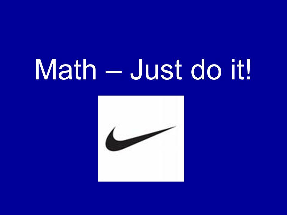 Math – Just do it!