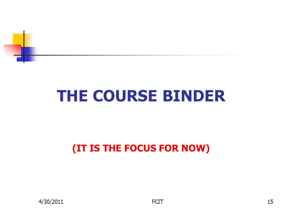 THE COURSE BINDER (IT IS THE FOCUS FOR NOW) 4/30/2011FCIT15