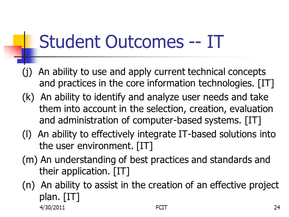 Student Outcomes -- IT (j) An ability to use and apply current technical concepts and practices in the core information technologies.