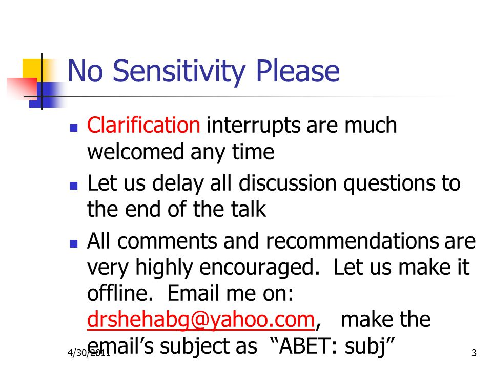No Sensitivity Please Clarification interrupts are much welcomed any time Let us delay all discussion questions to the end of the talk All comments and recommendations are very highly encouraged.
