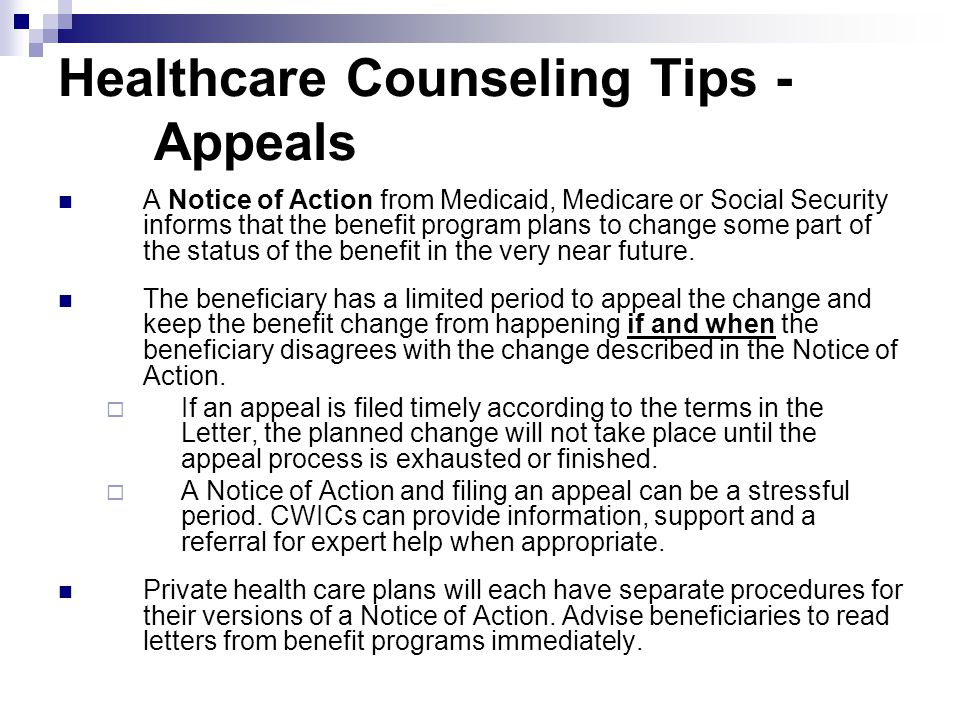 Healthcare Counseling Tips - Appeals A Notice of Action from Medicaid, Medicare or Social Security informs that the benefit program plans to change so