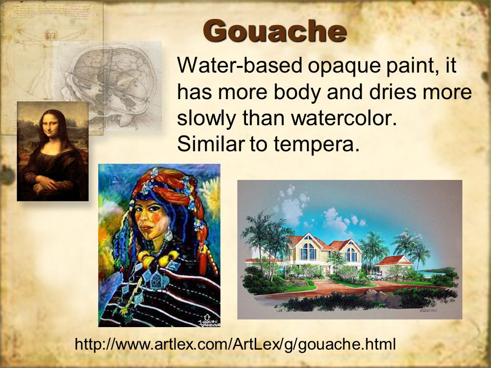 GouacheGouache Water-based opaque paint, it has more body and dries more slowly than watercolor.