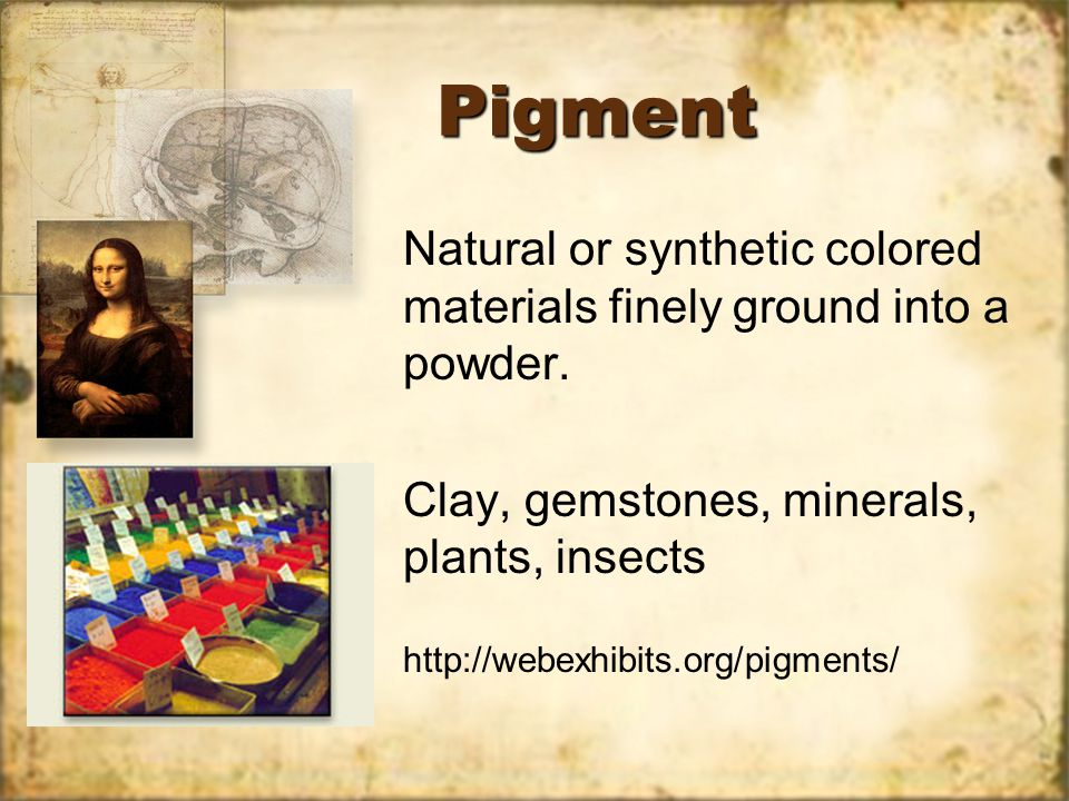 PigmentPigment Natural or synthetic colored materials finely ground into a powder.