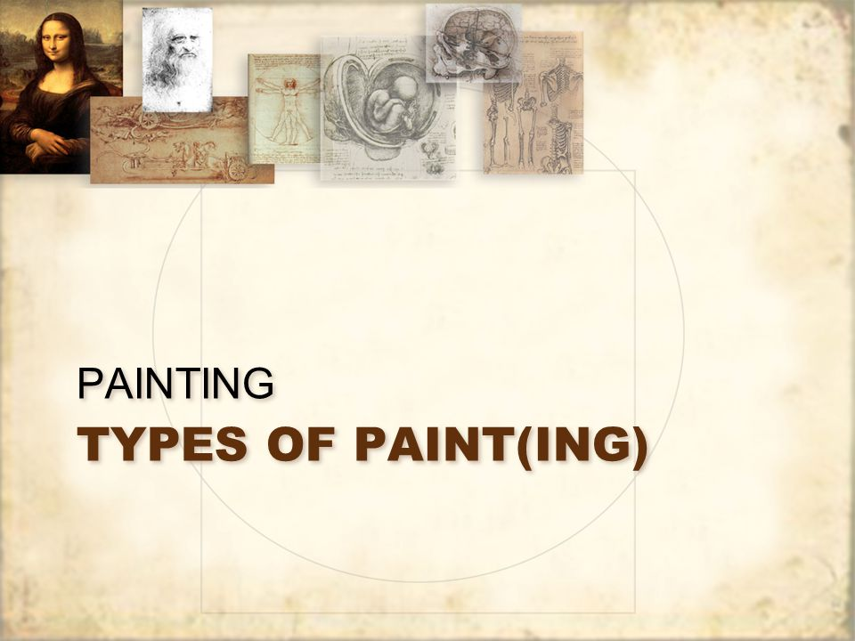 PaintingPainting Types of paint: 1.Tempera 2.Oil (Oil Pastel) 3.Watercolor 4.Gouache 5.Acrylic 6.Encaustic 7.Casein *BOLD – ones we use.