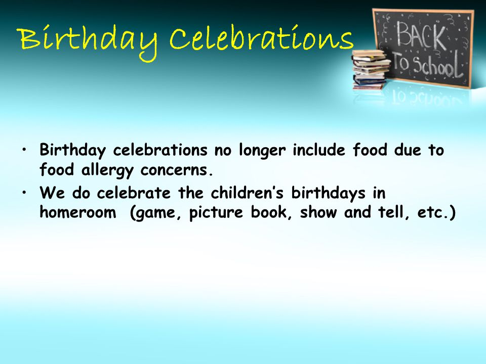 Birthday Celebrations Birthday celebrations no longer include food due to food allergy concerns.