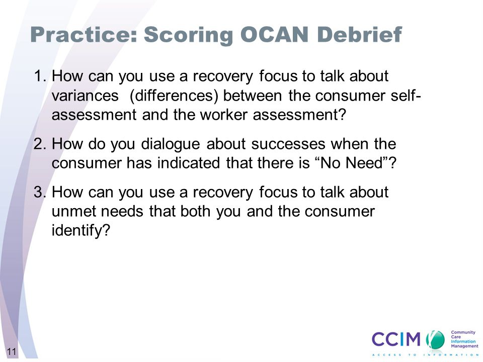 1.How can you use a recovery focus to talk about variances (differences) between the consumer self- assessment and the worker assessment? 2.How do you