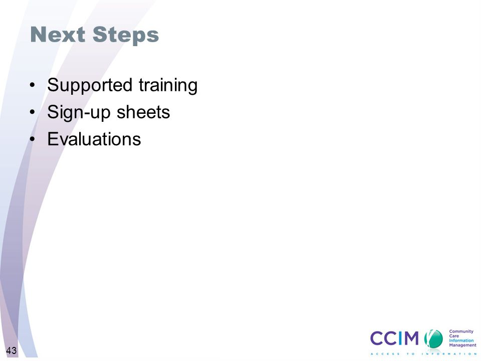 Supported training Sign-up sheets Evaluations Next Steps 43