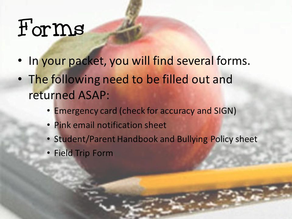Forms In your packet, you will find several forms.