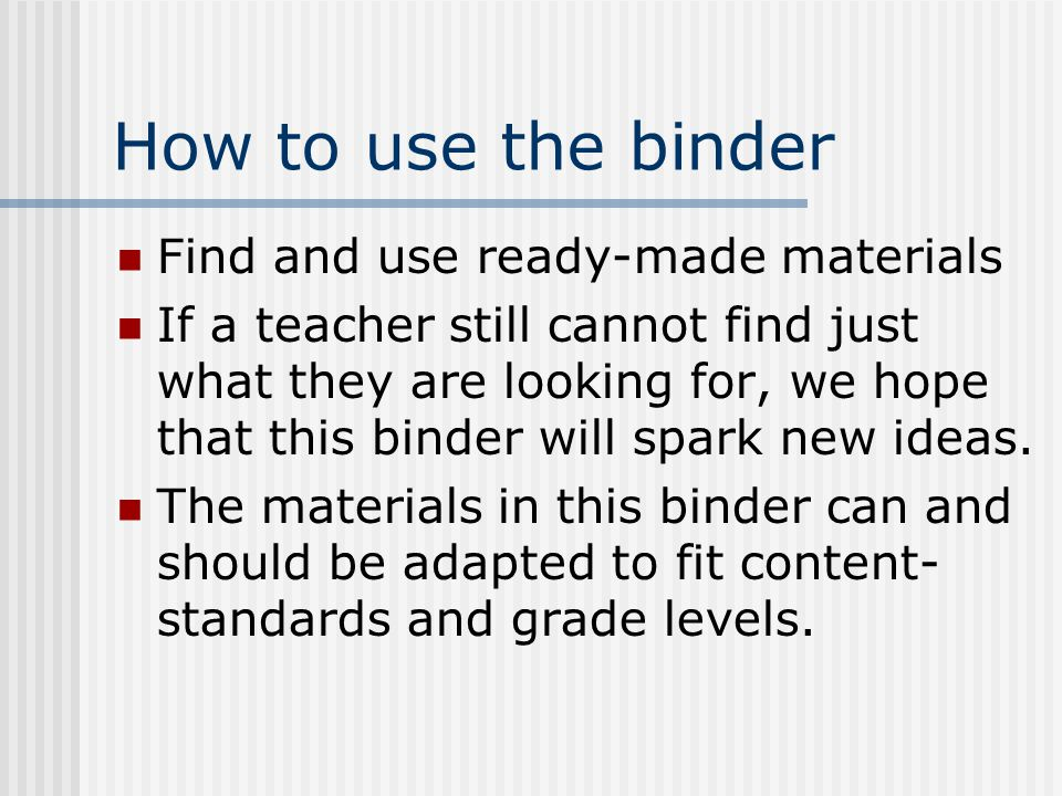 The Binder incentives to use relevant engaging activities springboards for catching students' attention to begin a new lesson projects that can be used as they are or can be adapted learning games and review games assessment tools graphic organizers websites for teachers and students