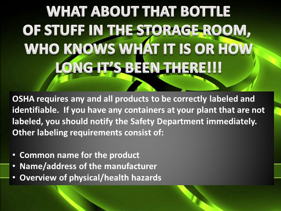 OSHA requires any and all products to be correctly labeled and identifiable.