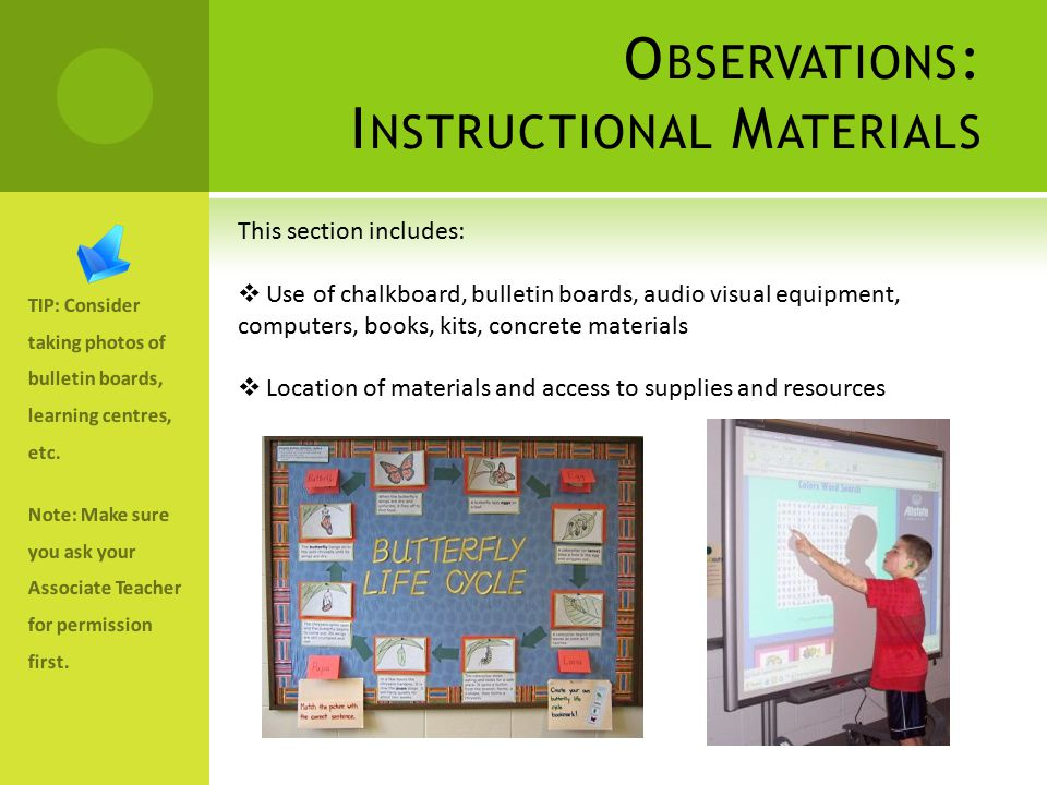 O BSERVATIONS : I NSTRUCTIONAL M ATERIALS TIP: Consider taking photos of bulletin boards, learning centres, etc.