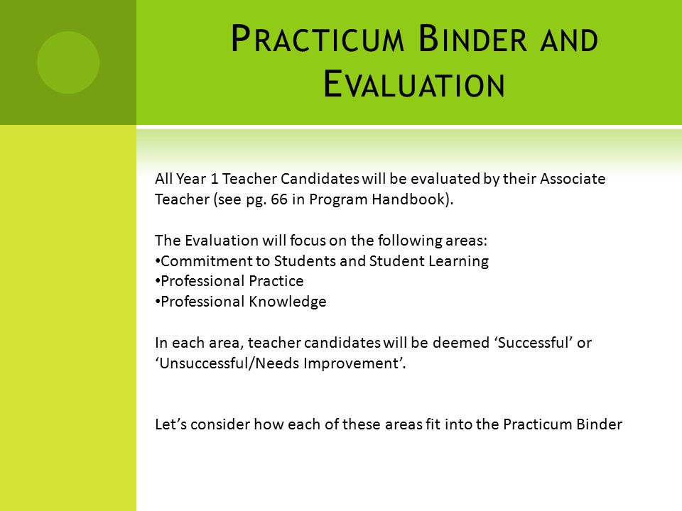 P RACTICUM B INDER AND E VALUATION All Year 1 Teacher Candidates will be evaluated by their Associate Teacher (see pg.