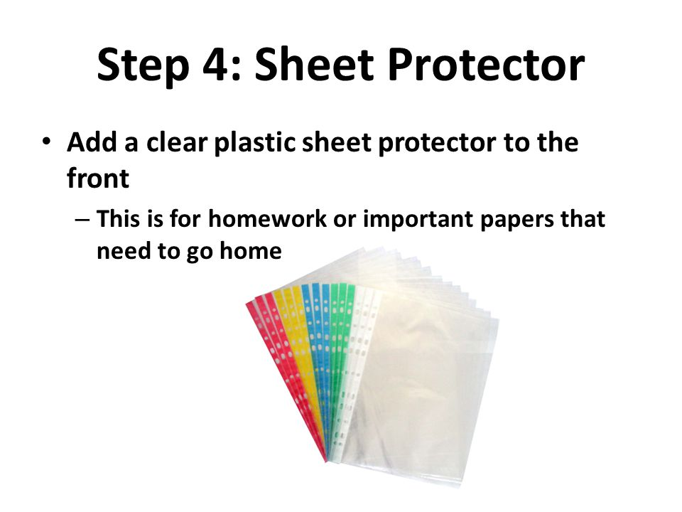 Step 4: Sheet Protector Add a clear plastic sheet protector to the front – This is for homework or important papers that need to go home