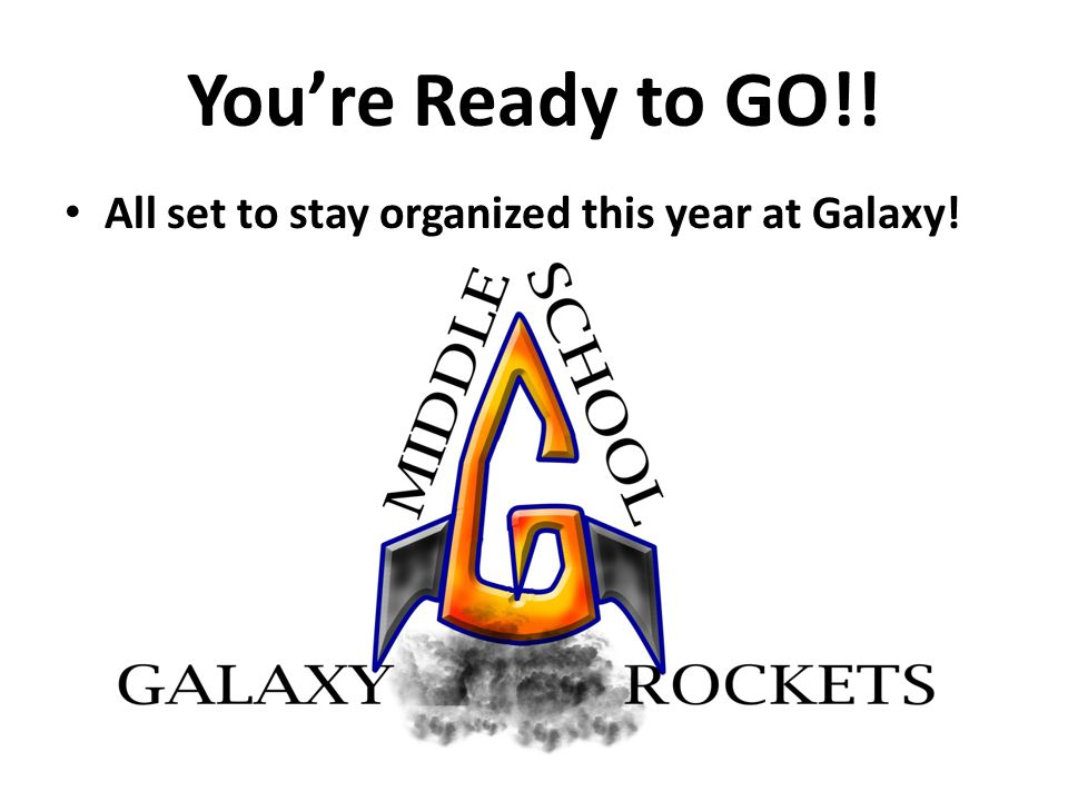 You're Ready to GO!! All set to stay organized this year at Galaxy!