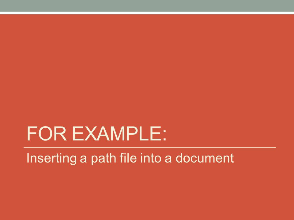 FOR EXAMPLE: Inserting a path file into a document