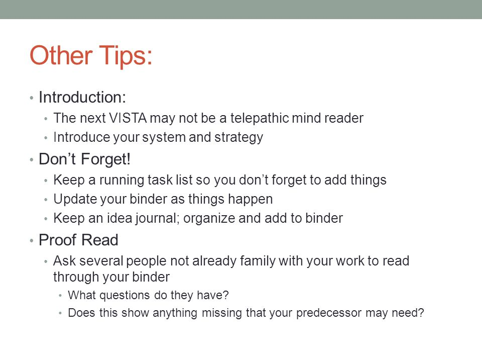 Other Tips: Introduction: The next VISTA may not be a telepathic mind reader Introduce your system and strategy Don't Forget! Keep a running task list