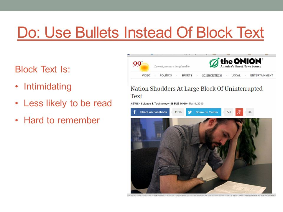 Do: Use Bullets Instead Of Block Text Block Text Is: Intimidating Less likely to be read Hard to remember