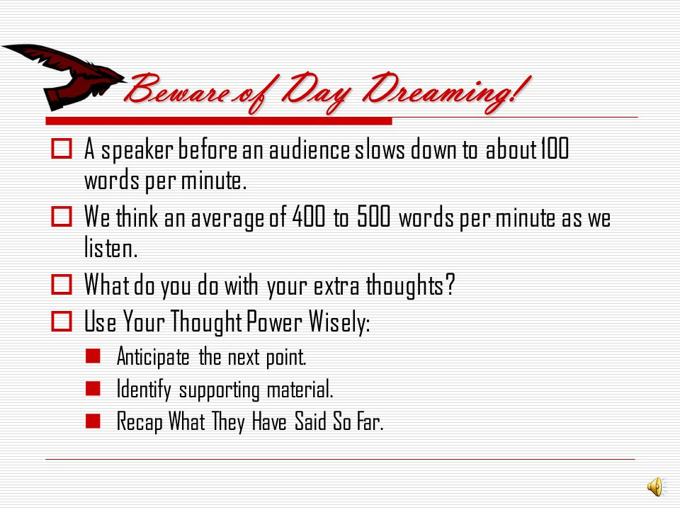 Beware of Day Dreaming.AA speaker before an audience slows down to about 100 words per minute.