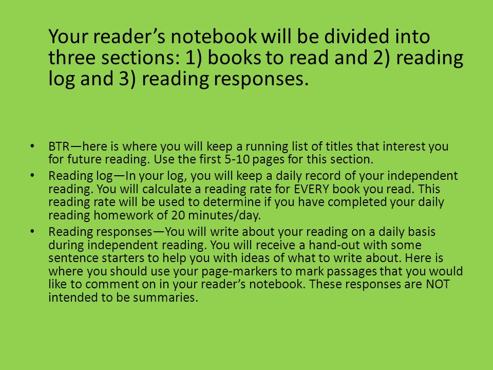 Your reader's notebook will be divided into three sections: 1) books to read and 2) reading log and 3) reading responses.