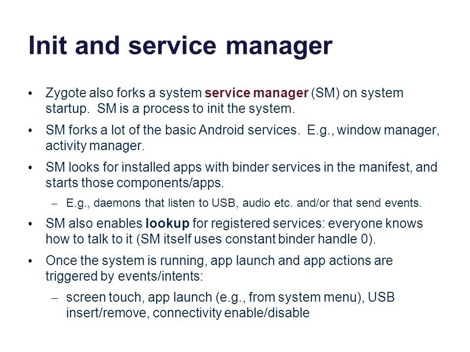 Init and service manager Zygote also forks a system service manager (SM) on system startup.