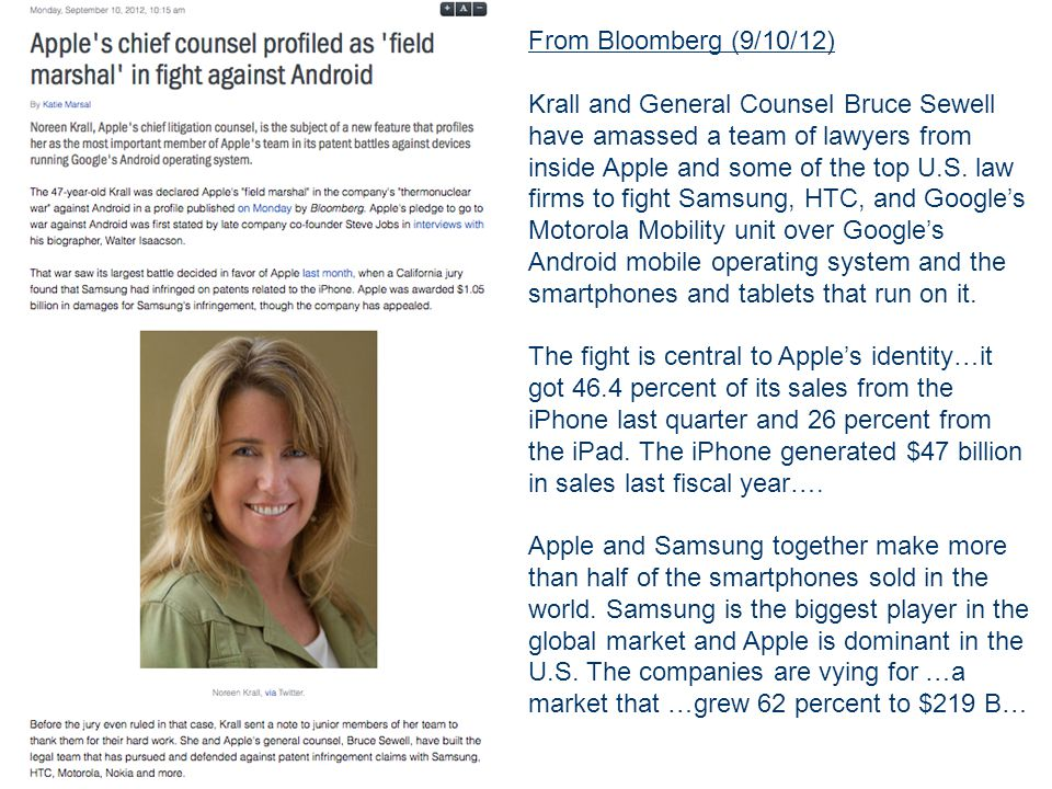 From Bloomberg (9/10/12) Krall and General Counsel Bruce Sewell have amassed a team of lawyers from inside Apple and some of the top U.S.