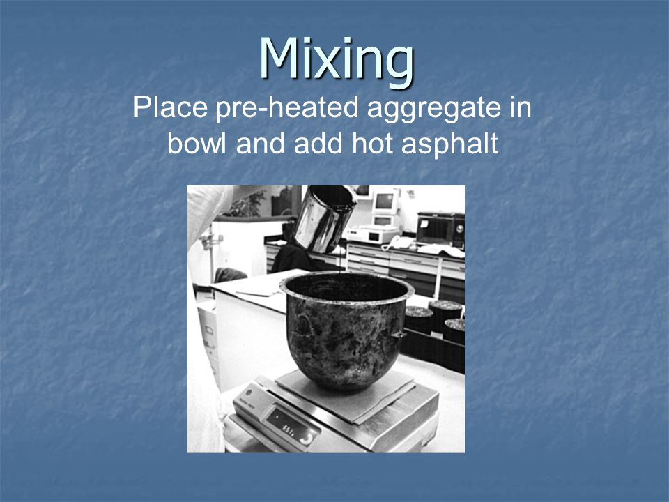 Place pre-heated aggregate in bowl and add hot asphalt Mixing