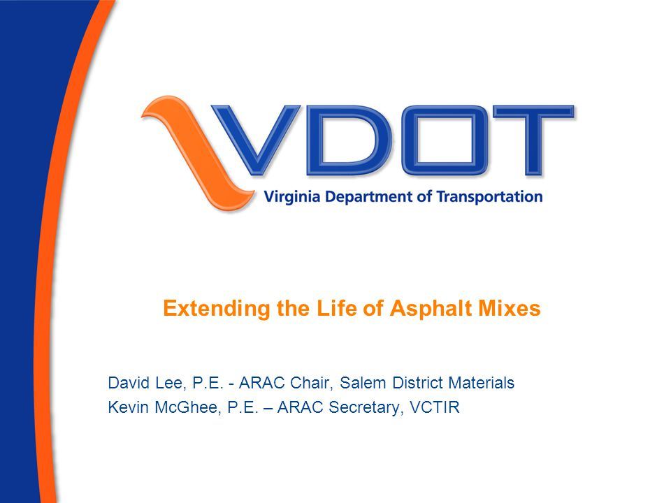 Extending the Life of Asphalt Mixes David Lee, P.E.