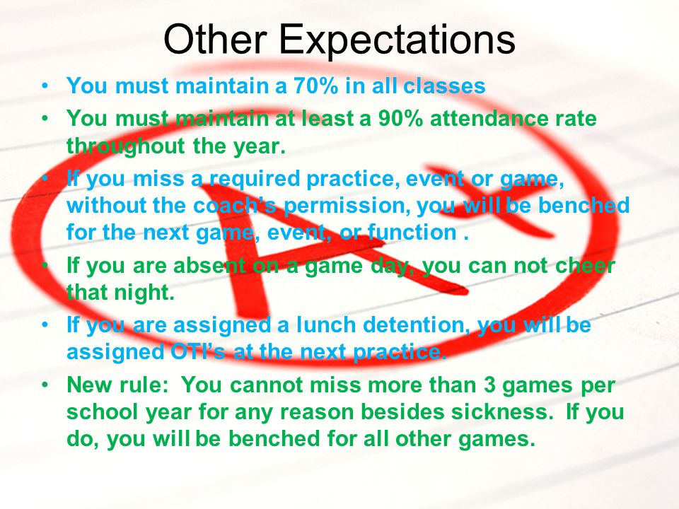 Other Expectations You must maintain a 70% in all classes You must maintain at least a 90% attendance rate throughout the year.