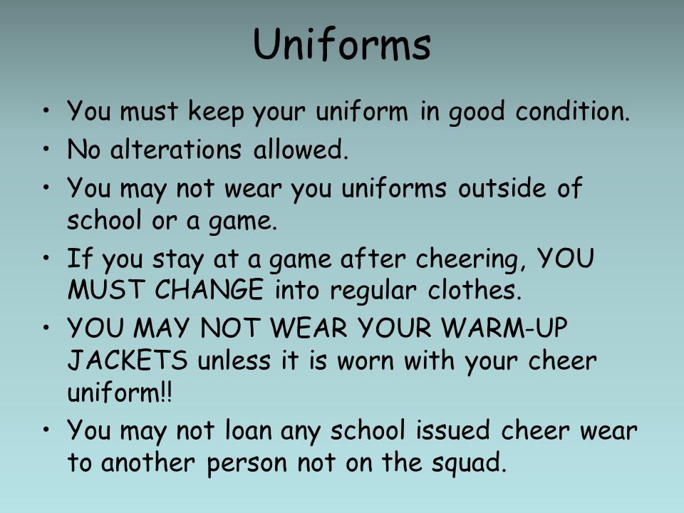 Uniforms You must keep your uniform in good condition.