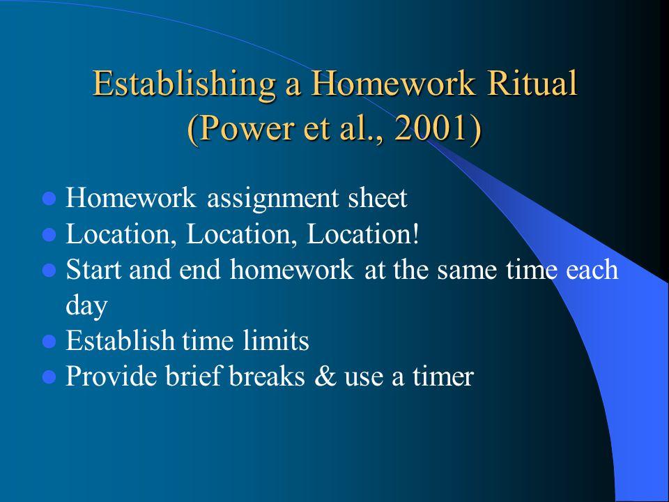 Establishing a Homework Ritual (Power et al., 2001) Homework assignment sheet Location, Location, Location! Start and end homework at the same time ea