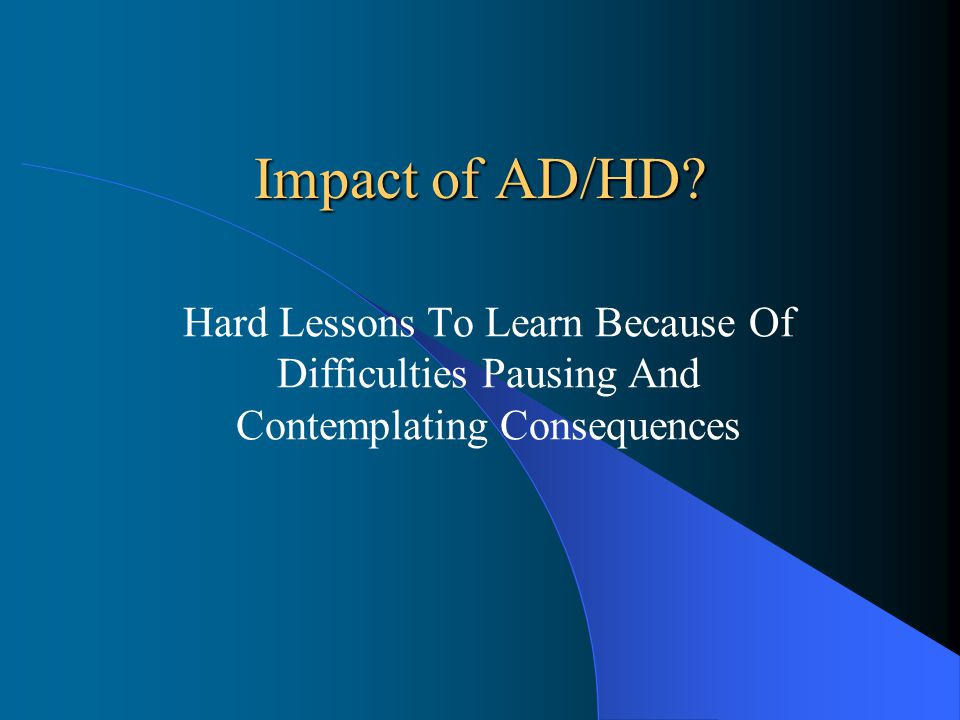 Impact of AD/HD.